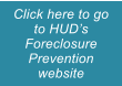 Click here to go to HUD's Foreclosure Prevention website